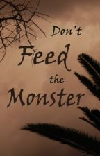 Don't Feed the Monster by WAKEmeUPlater