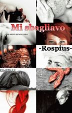 Mi sbagliavo-Rospius-[IN REVISIONE] by Thewriterofdarkness