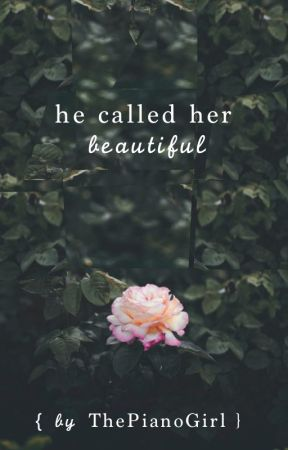 He Called Her Beautiful by ThePianoGirl