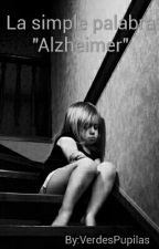 "La simple palabra ""Alzheimer"" by VerdesPupilas"