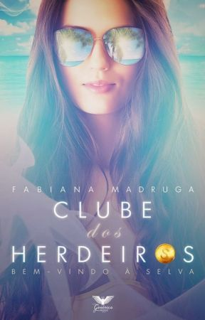 O Clube dos Herdeiros (5 Primeiros capítulos ) by FabianaMaria