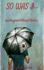So Was I... (Spideypool/Stony/Stucky)ITA by LaFigliaDiZemo