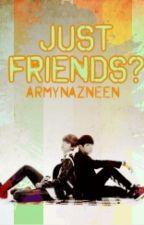 Just Friends? (Vkook) Book 1 by ARMYnazneen