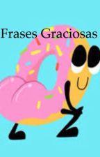 Frases graciosas by camiluna3465