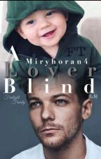 A Lover Blind [EDITANDO] by MiryHoran4