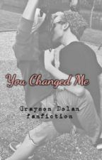 You Changed Me (Grayson Dolan fanfic) by himynameisasecret