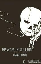 Tres Almas, Un Solo Cuerpo (G!SansxReader) (+18) by ValeriaPamela