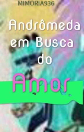 ANDRÔMEDA EM BUSCA DO AMOR by Mimoria936
