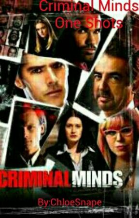 Criminal Minds One Shots by ChloeSnape