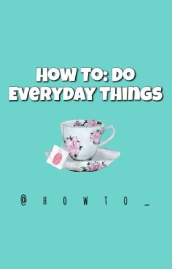 How To: Do Everyday Things