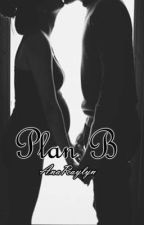 Plan B by AnaRaylyn