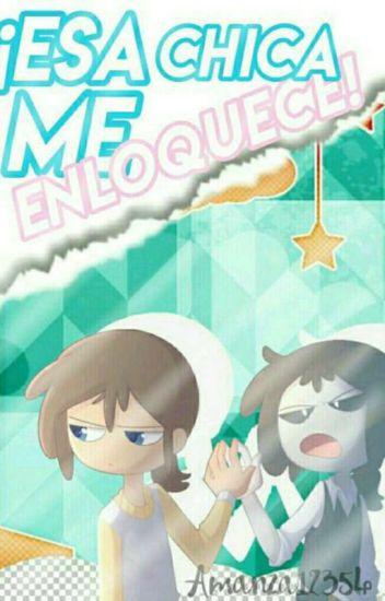 Esa Chica Me Enloquese (freddyX___Xfred)