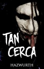 Tan Cerca - Serial killer by Hazwurth