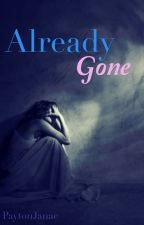 Already Gone by PaytonJanae