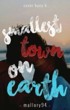 Smallest Town On Earth | Wattys 2016  by malloryo94