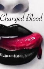Changed Blood by Cam_Writer