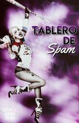 TABLERO DE SPAM by EdSuicideSquad