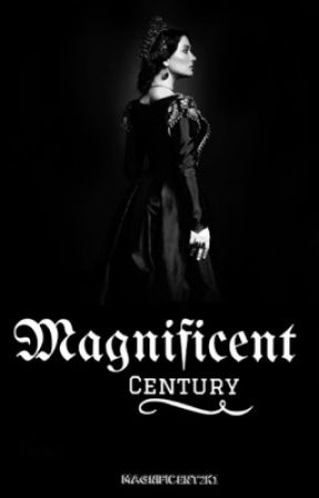 MAGNIFICENT CENTURY by Magnificent2k1