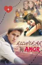 Recuperar Tu Amor ( Lumon ) by lumon99