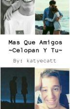 Mas Que Amigos (Celopan Y Tu) ♡  by katyecatt