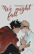 We might fall© || KuroTsuki (AU) by -Tsukkei-
