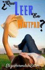 ¿Que Leer En Wattpad? by HerondaleEaton