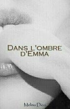 Dans l'ombre d'Emma (SOUS CONTRAT D'EDITION) by MelDicci