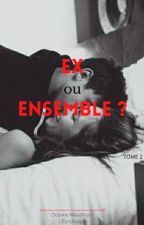 Ex or together ? (TOME 2) #Wattys2017 by OceaneMaudhuy