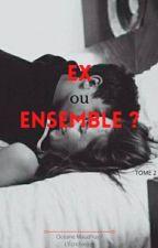 Ex ou ensemble ? (Tome 2) EN RÉÉCRITURE by OceaneMaudhuy