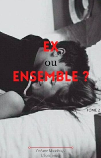 Ex or together ? (TOME 2) #Wattys2017