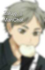 Żałuję.    MariChat by KropkowyPazurek