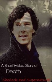 A Short Twisted Story of Death (Sherlock/Supernatural) by NoahIvany