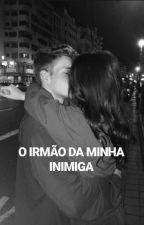 O Irmão Da Minha Inimiga  by jeehalvez466