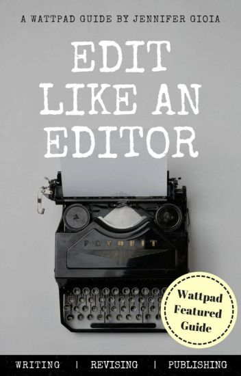 Edit like an Editor: A Wattpad Featured Guide ✔