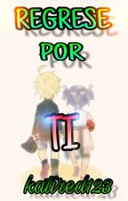 REGRESE POR TI [COMPLETA] by katired123