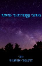 Among Shattered Stars, I May Fall: Book 1. by Glass-Children