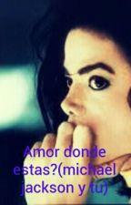 Amor Donde Estas?  (michael Jackson Y Tu) by briggitte7u7
