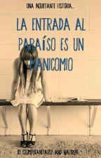 La Entrada Al Paraíso Es Un Manicomio by CosmeFulanita1202