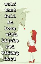 the wolf that fell in love with little red riding hood by KarianneHersdal