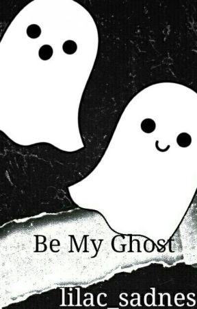 Be My Ghost by lilac_sadness