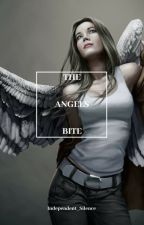 The Angel's bite (Major Editing) by independent_silence