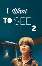 I Want To See ✔( Jimin ) BOOK 2 [Completed] by taehyungmine17
