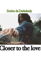 Closer to the love (sequel closer to me)  by darkshady