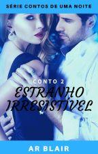 CONTOS DE UMA NOITE - ESTRANHO IRRESISTÍVEL(CONTO 2) #ConcursoAdulto by ARBlair