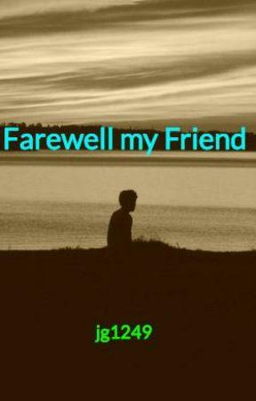 Farewell My Friend Goodbye My Friend Wattpad