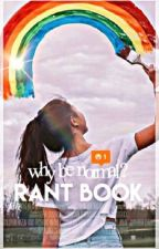 WHY BE NORMAL? ↛ Rant Book by vanessaxwriter