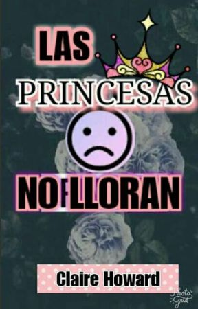 Las princesas NO lloran  by Claire_Howard