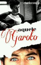 3. Aquele Garoto | HIATUS | by babwcarpenter