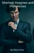 Sherlock Imagines And Preferences by ToShyToCry