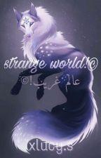 strange world©عالم غريب!  by xlucys